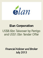 Elan Corporation. US$8.6bn takeover by Perrigo and US$1bn tender offer. Financial adviser and broker July 2013.