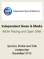 Independent News & Media. €43m placing and open offer. Sponsor, broker and sole underwriter November 2013.