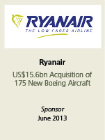 Ryanair. US$15.6bn Acquisition of 175 new boeing aircrafts. Sponsor June 2013.